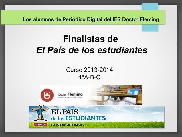 Los alumnos de Periódico Digital del IES Doctor Fleming Finalistas de El País de los estudiantes Curso 2013-2014 4ºA-B-C