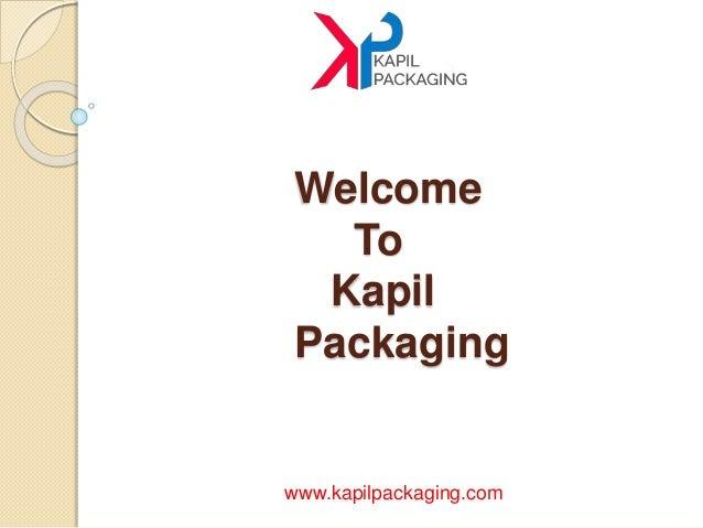 Welcome To Kapil Packaging www.kapilpackaging.com