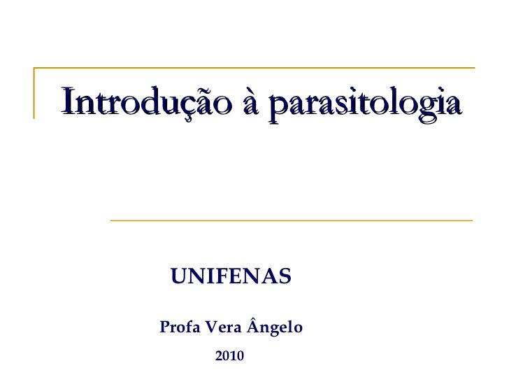 Introdução à parasitologia UNIFENAS Profa Vera Ângelo 2010