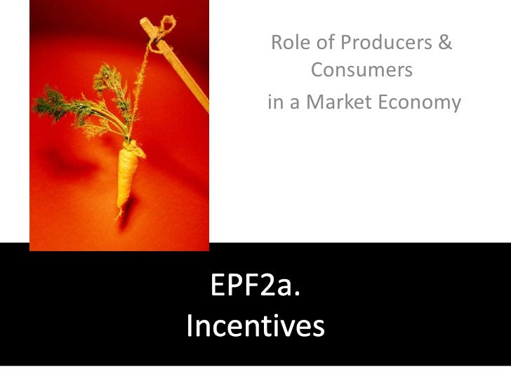 Role of Producers & Consumers<br /> in a Market Economy<br />EPF2a. Incentives<br />