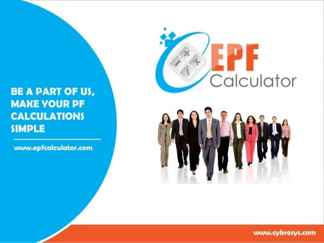 EPF CALCULATOR - OVERVIEW   Now a days all establishments does the PF calculations manually and  the ignorance in the pro...