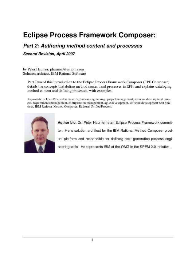 Eclipse Process Framework Composer:Part 2: Authoring method content and processesSecond Revision, April 2007by Peter Haume...