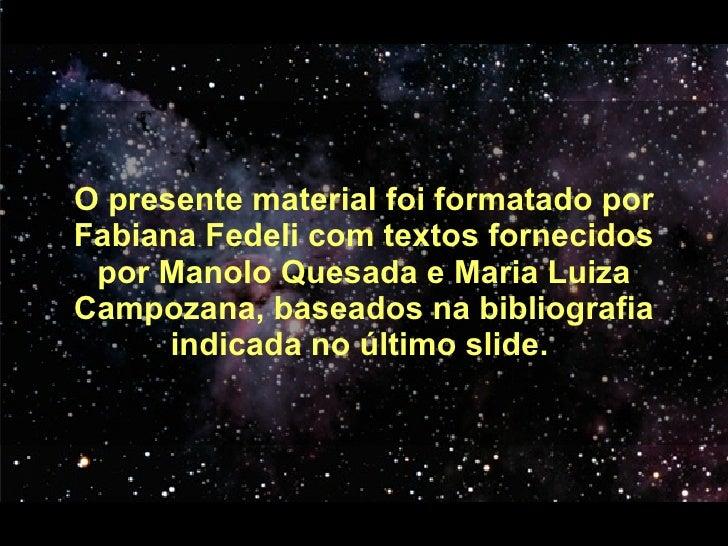 O presente material foi formatado por Fabiana Fedeli com textos fornecidos por Manolo Quesada e Maria Luiza Campozana, bas...