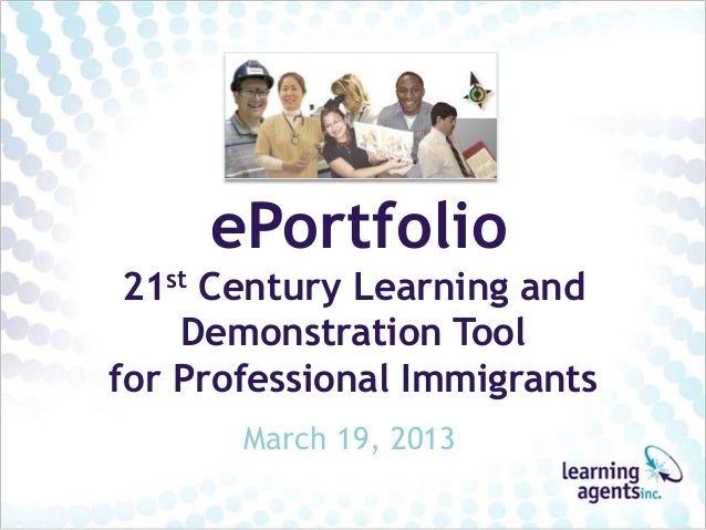 ePortfolio 21st Century Learning and    Demonstration Toolfor Professional Immigrants       March 19, 2013