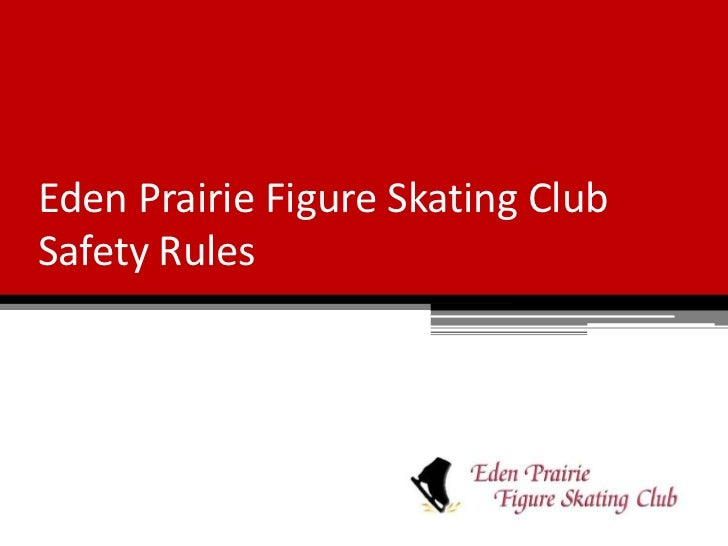 Eden Prairie Figure Skating ClubSafety Rules