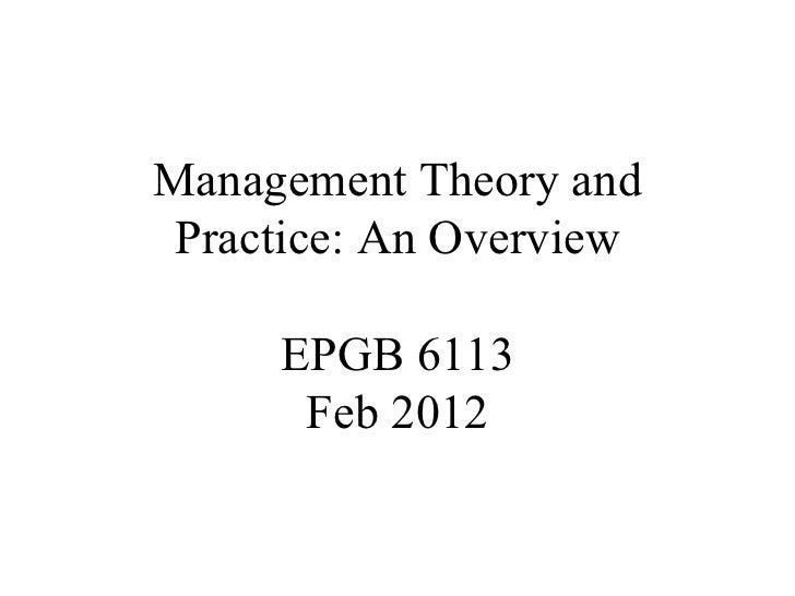 Management Theory and Practice: An Overview EPGB 6113 Feb 2012