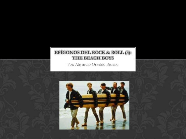 EPÍGONOS DEL ROCK & ROLL (3):      THE BEACH BOYS    Por: Alejandro Osvaldo Patrizio