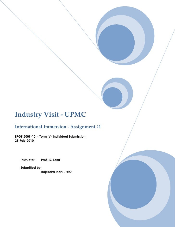 Industry Visit - UPMC International Immersion - Assignment #1  EPGP 2009-10 - Term IV- Individual Submission 28-Feb-2010  ...