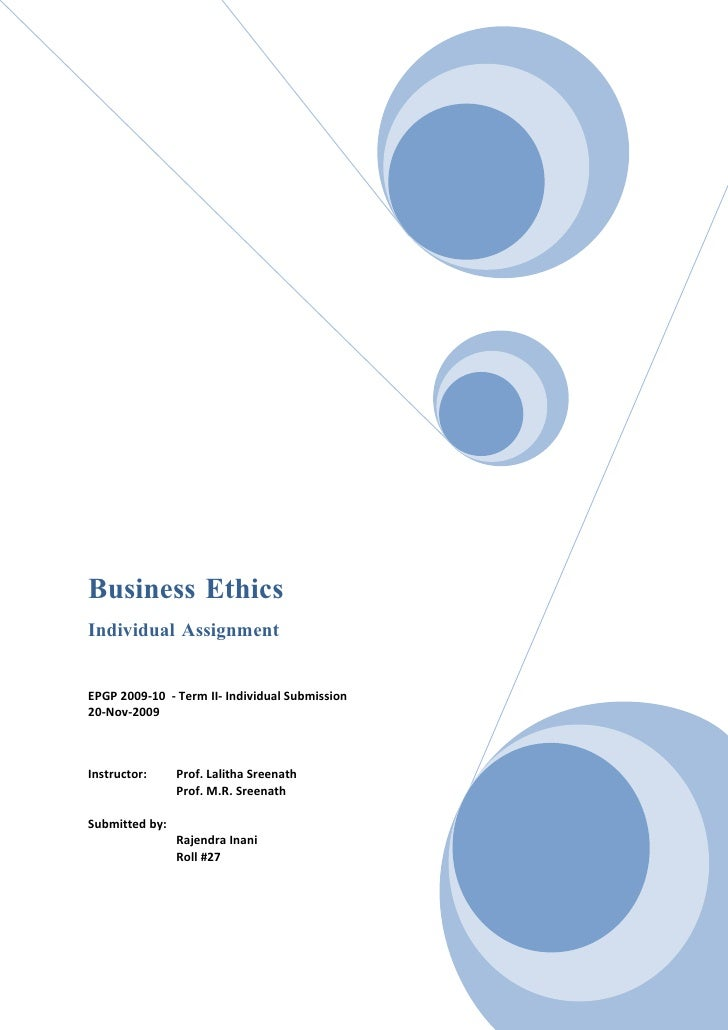 Business Ethics Individual Assignment   EPGP 2009-10 - Term II- Individual Submission 20-Nov-2009    Instructor:     Prof....