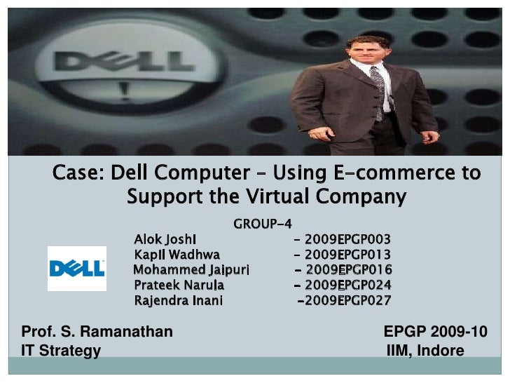 Case: Dell Computer – Using E-commerce to Support the Virtual Company<br />GROUP-4<br />Alok Joshi               - 2009EP...