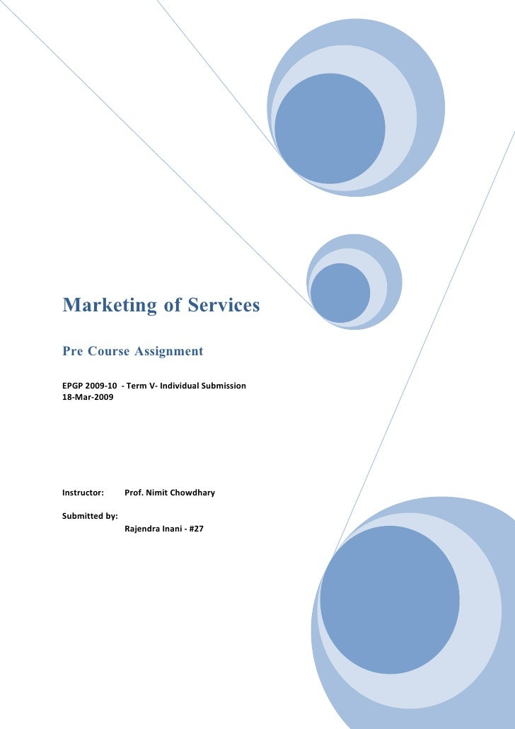 Marketing of Services  Pre Course Assignment  EPGP 2009-10 - Term V- Individual Submission 18-Mar-2009     Instructor:    ...