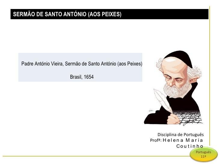 SERMÃO DE SANTO ANTÓNIO (AOS PEIXES) Disciplina de Português Profª:  Helena Maria Coutinho Padre António Vieira, Sermão de...