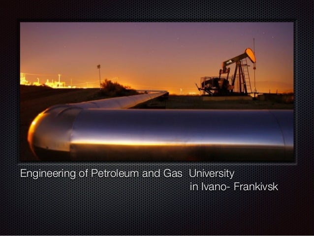 Engineering of Petroleum and Gas University in Ivano- Frankivsk
