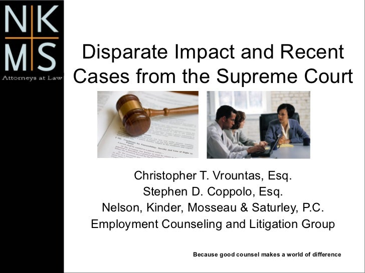 Disparate Impact and Recent Cases from the Supreme Court Christopher T. Vrountas, Esq. Stephen D. Coppolo, Esq. Nelson, Ki...