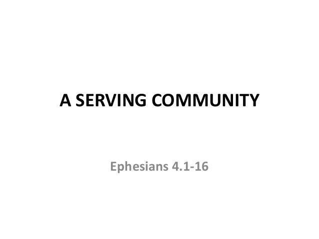 A SERVING COMMUNITY Ephesians 4.1-16
