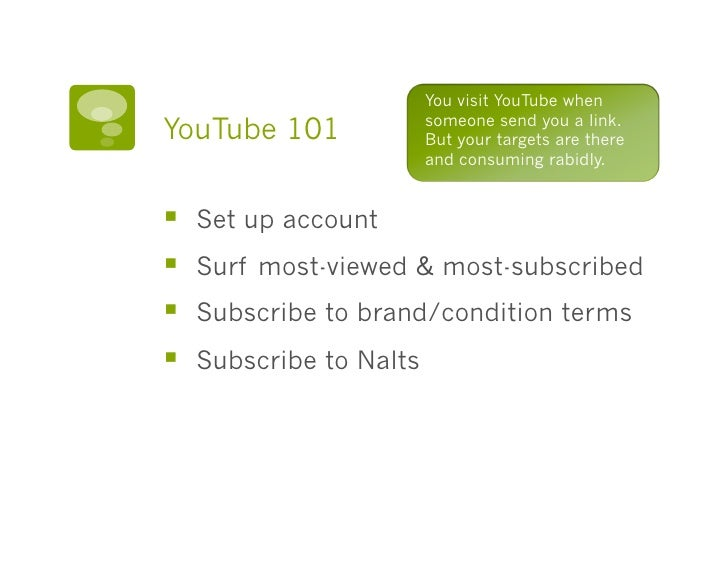 You visit YouTube when YouTube 101               someone send you a link.                           But your targets are t...