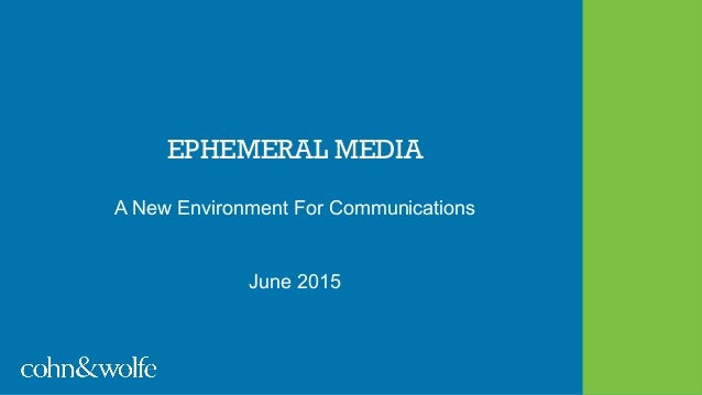 EPHEMERAL MEDIA A New Environment For Communications June 2015