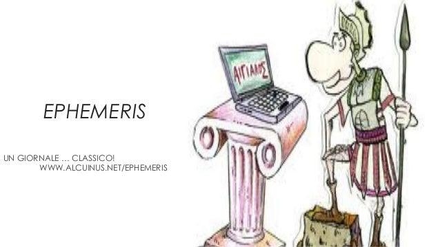 EPHEMERIS UN GIORNALE … CLASSICO! WWW.ALCUINUS.NET/EPHEMERIS