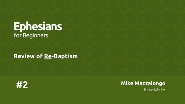 Ephesians for Beginners  Review of Re-Baptism  #2  Mike Mazzalongo BibleTalk.tv