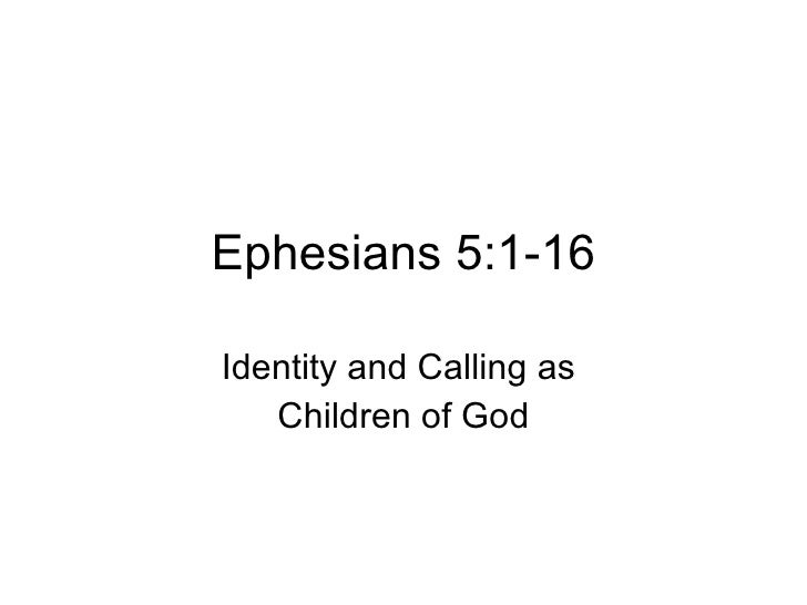 Ephesians 5:1-16 Identity and Calling as  Children of God