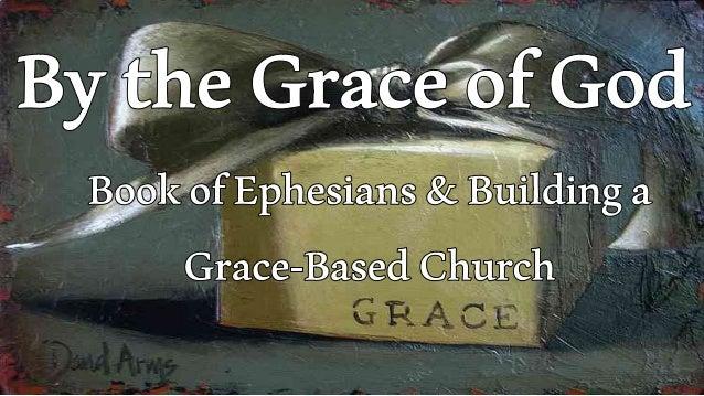 PowerofGod'sGraceisEmbodiedinChrist andChanneledthroughtheChurch Grace •Eph.1:2 Christ •Eph. 1:20 Church •Eph. 1:23