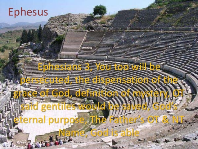 Ephesus  Ephesians 3, You too will be persecuted, the dispensation of the grace of God, definition of mystery, OT said gen...