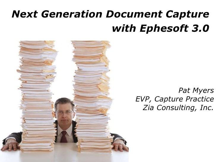 Next Generation Document Capture                 with Ephesoft 3.0                                Pat Myers               ...