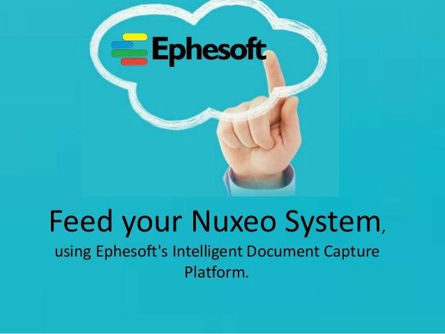 Feed your Nuxeo System, using Ephesoft's Intelligent Document Capture Platform.