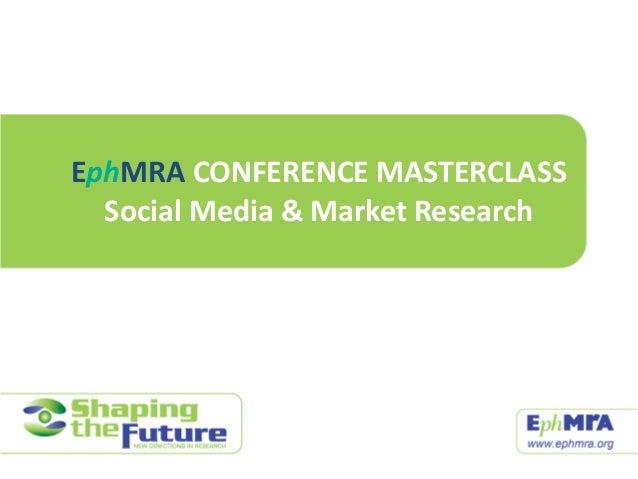 EphMRA CONFERENCE MASTERCLASSSocial Media & Market Research