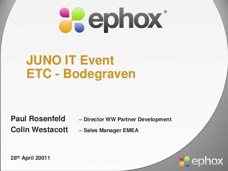 JUNO IT EventETC - Bodegraven<br />Paul Rosenfeld – Director WW Partner Development<br />Colin Westacott – Sales Manager ...