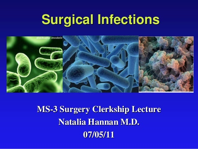 Surgical Infections MS-3 Surgery Clerkship Lecture Natalia Hannan M.D. 07/05/11