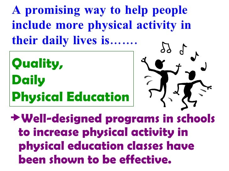 Quality,  Daily  Physical Education <ul><li>Well-designed programs in schools to increase physical activity in physical ed...