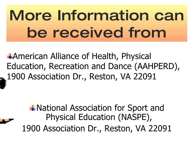 More Information can be received from <ul><li>National Association for Sport and Physical Education (NASPE),  </li></ul><u...