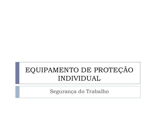 EQUIPAMENTO DE PROTEÇÃO INDIVIDUAL Segurança do Trabalho