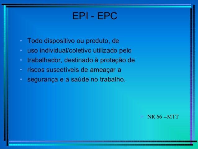 EPI - EPC • Todo dispositivo ou produto, de • uso individual/coletivo utilizado pelo • trabalhador, destinado à proteção d...