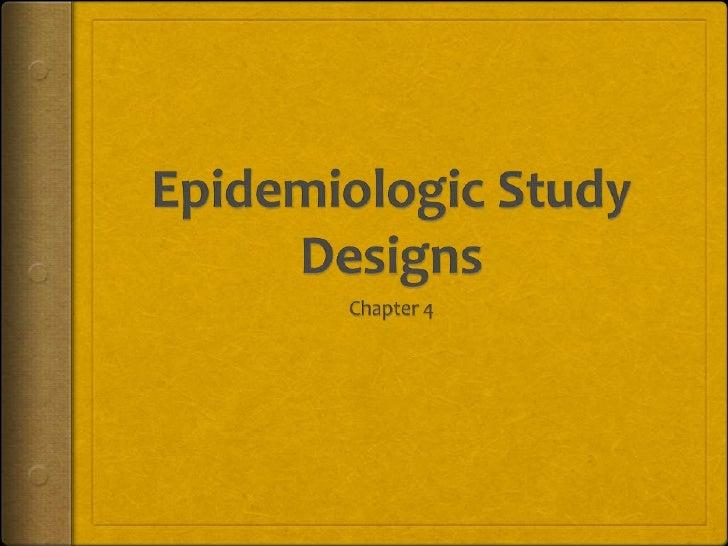 Epidemiologic Study Designs<br />Chapter 4<br />
