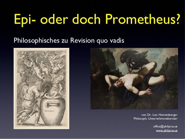 von Dr. Leo Hemetsberger Philosoph, Unternehmensberater office@philprax.at www.philprax.at Epi- oder doch Prometheus? Phil...