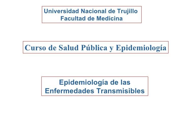 Universidad Nacional de Trujillo  Facultad de Medicina Curso de Salud Pública y Epidemiología Epidemiología de las Enferme...