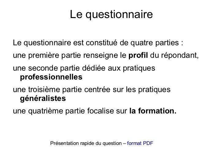 Questionnaire en ligne pendant 3 mois du 6 oct 2010 au 7 janvier 2011, avec entretiens semi-directifs préalables pour étab...