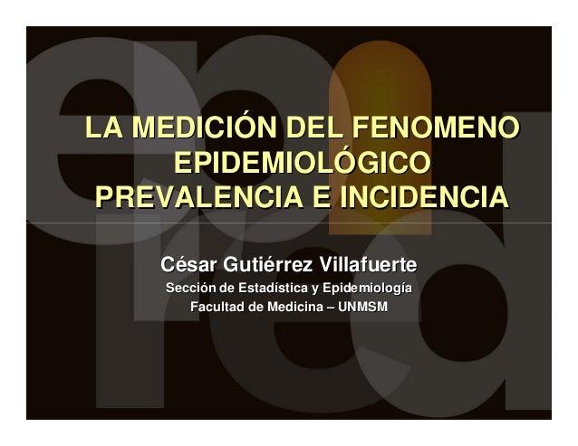 LA MEDICILA MEDICIÓÓN DEL FENOMENON DEL FENOMENO EPIDEMIOLEPIDEMIOLÓÓGICOGICO PREVALENCIA E INCIDENCIAPREVALENCIA E INCIDE...