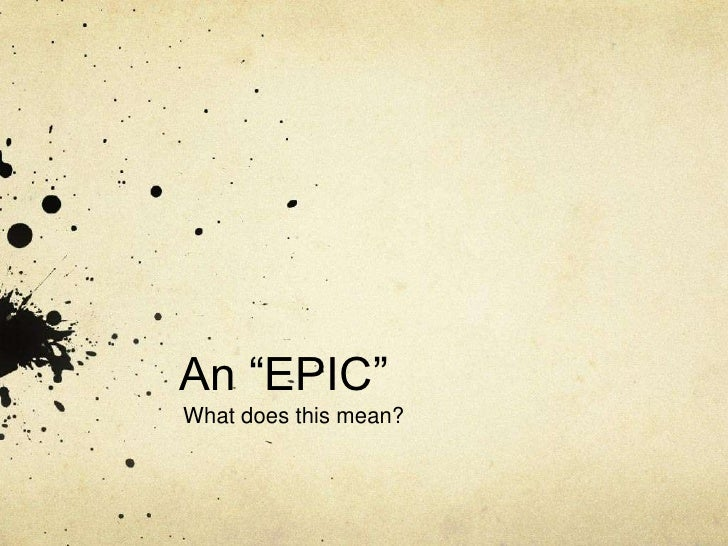 """An """"EPIC""""<br />What does this mean?<br />"""