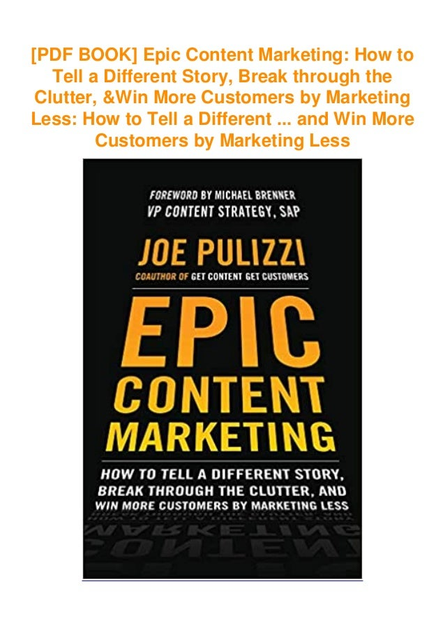 [PDF BOOK] Epic Content Marketing: How to Tell a Different Story, Break through the Clutter, &Win More Customers by Market...