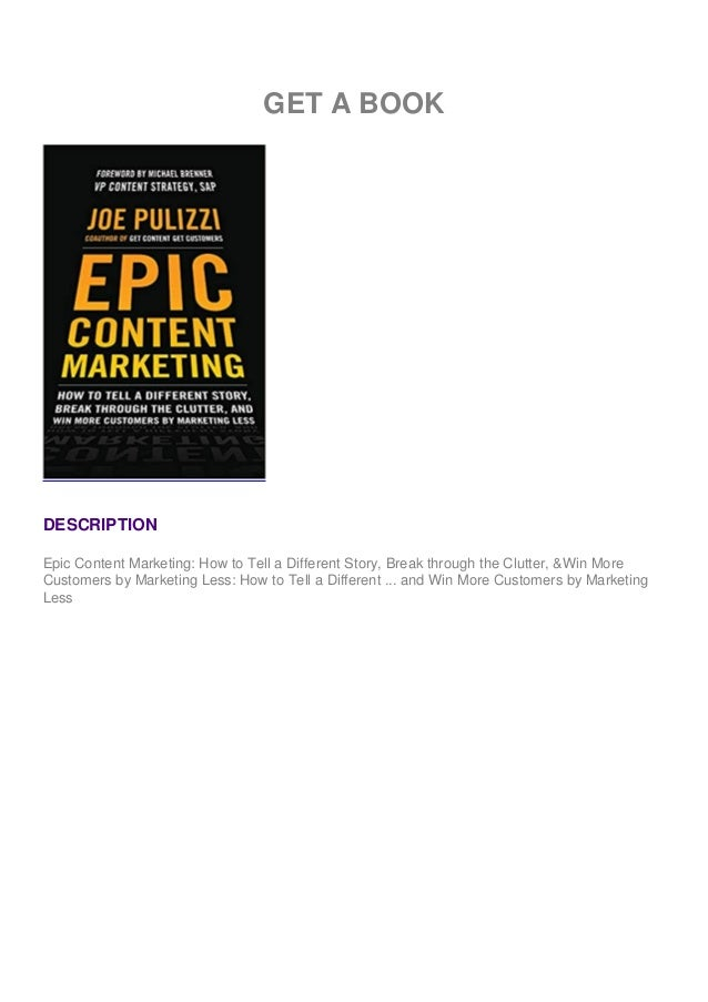 GET A BOOK DESCRIPTION Epic Content Marketing: How to Tell a Different Story, Break through the Clutter, &Win More Custome...