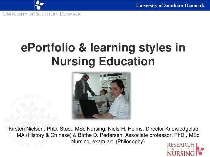 ePortfolio & learning styles in          Nursing EducationKirsten Nielsen, PhD. Stud., MSc Nursing, Niels H. Helms, Direct...