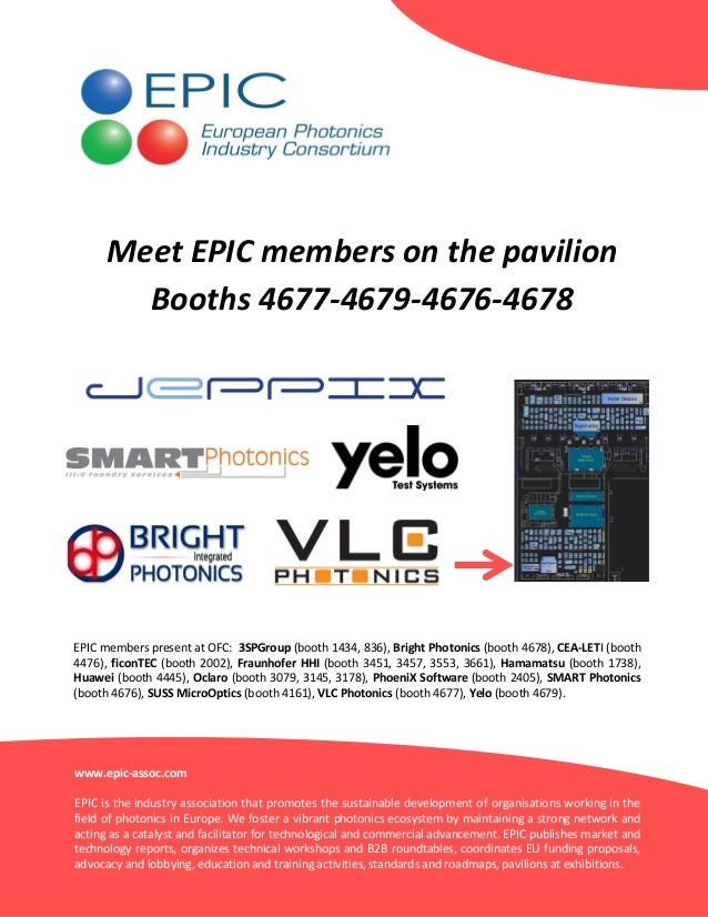 Meet EPIC members on the pavilion Booths 4677-4679-4676-4678  EPIC members present at OFC: 3SPGroup (booth 1434, 836), Bri...