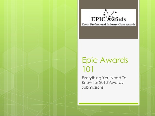 Epic Awards101Everything You Need ToKnow for 2013 AwardsSubmissions