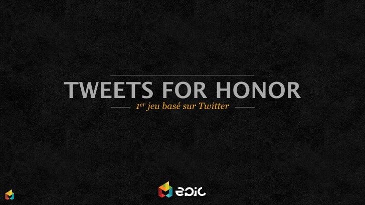 TWEETS FOR HONOR    1er jeu basé sur Twitter