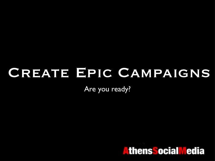 Create Epic Campaigns <ul><li>Are you ready? </li></ul>