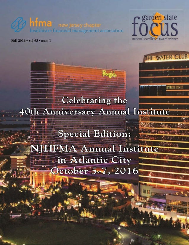 Fall 2016 • vol 63 • num 1 new jersey chapter Celebrating the 40th Anniversary Annual Institute Special Edition: NJHFMA An...