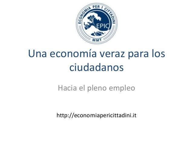 Una economía veraz para los ciudadanos Hacia el pleno empleo http://economiapericittadini.it